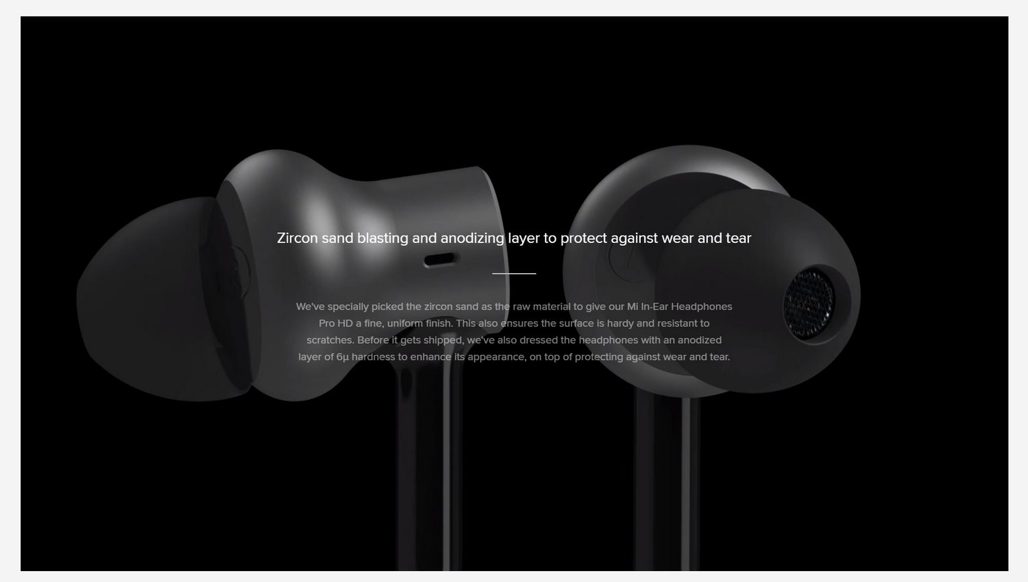 Mi-In-Ear-Headphones-Pro-Zircon sand blasting and anodizing layer to protect against wear and tear